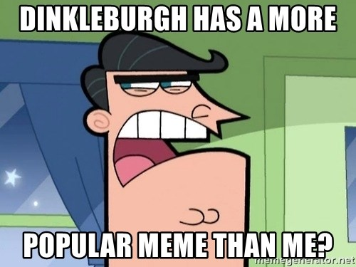 Timmys Father - dinkleburgh has a more popular meme than me?
