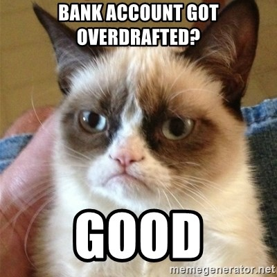 Grumpy Cat  - bank account got overdrafted? good