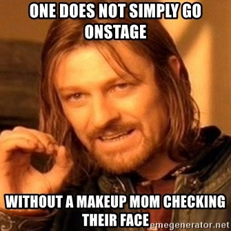 One Does Not Simply - one does not simply go onstage without a makeup mom checking their face