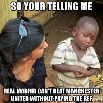 African boy checka - So your telling me REal madrid caN't beat Manchester united without Paying the ref
