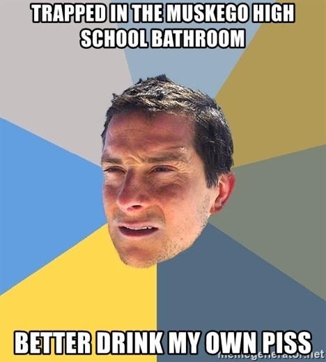 Bear Grylls - Trapped in the muskego high school Bathroom  Better drink my own piss