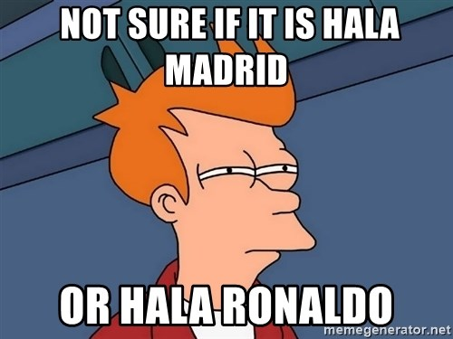 Futurama Fry -  not sure if it is hala madrid or hala ronaldo
