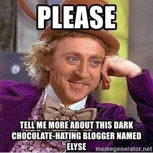 Willy Wonka - Please Tell me more about this Dark Chocolate-hating Blogger named Elyse