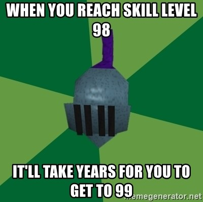 Runescape Advice - WHEN YOU REACH SKILL LEVEL 98 IT'LL TAKE YEARS FOR YOU TO GET TO 99