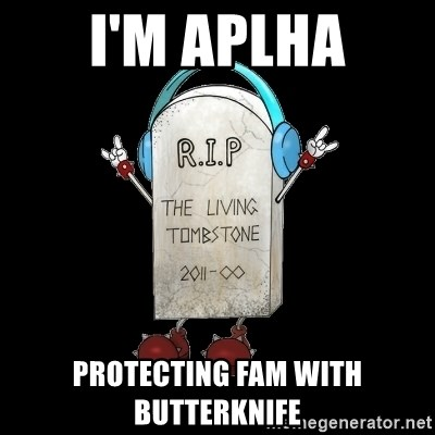 Tombstone - I'm aplha protecting fam with butterknife