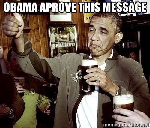 Drunk Obama  - Obama aprove this message