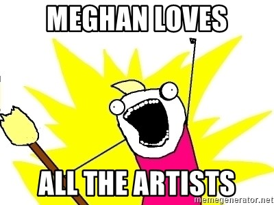 X ALL THE THINGS - Meghan loves All the artiSts