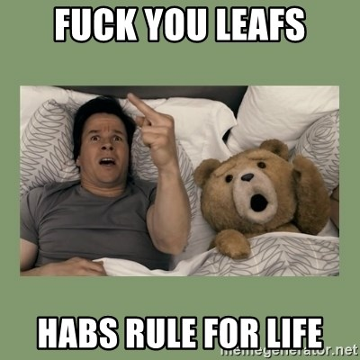 Ted Movie - Fuck yOU Leafs Habs rule for life