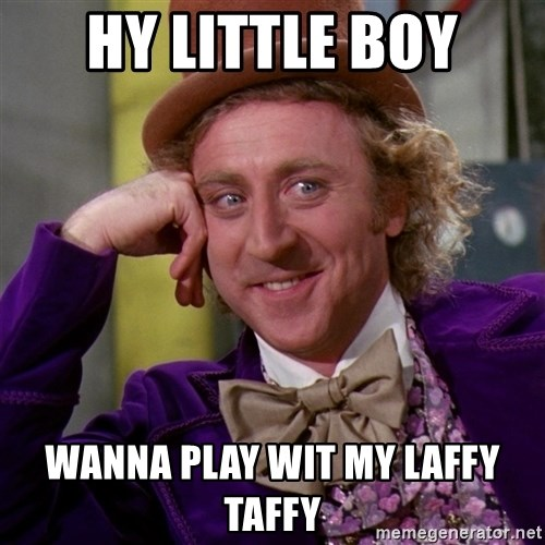 Willy Wonka - Hy little boy wanna play wit my laffy taffy
