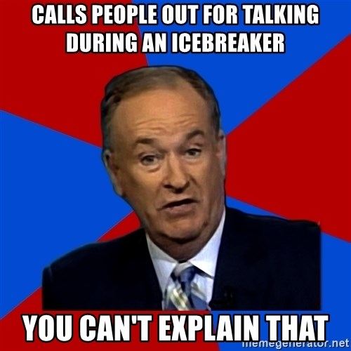 Bill O'Reilly Proves God - Calls people out for talking during an icebreaker you can't explain that