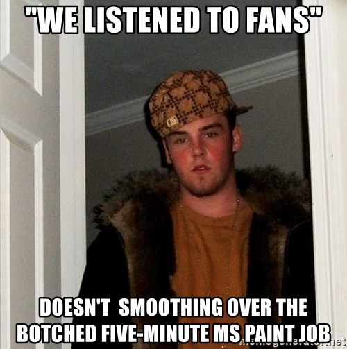 "Scumbag Steve - ""We listened to fans"" Doesn't  smoothing over the botched five-minute MS paint job"