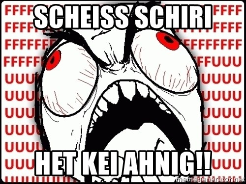 Maximum Fffuuu - SCHEISS SCHIRI  HET KEI AHNIG!!