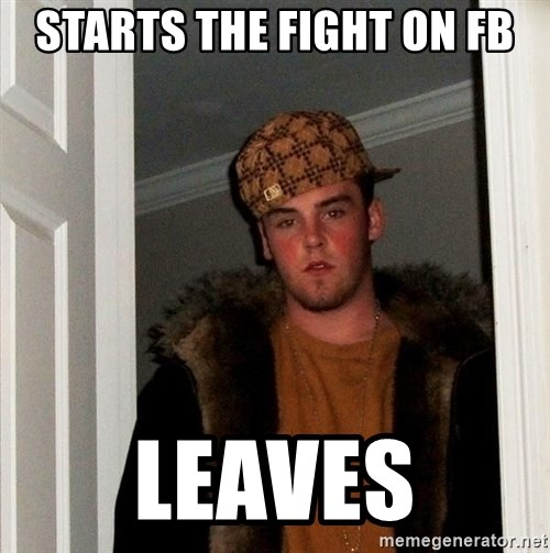 Scumbag Steve - starts the fight on fb leaves