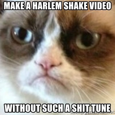 angry cat asshole - Make a harlem shake video without such a shit tune