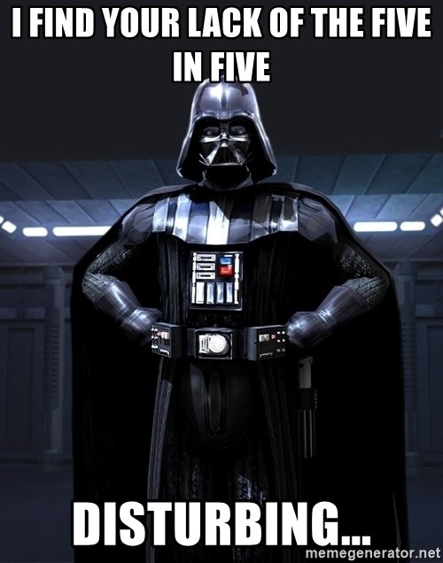 Bitch Darth Vader - i find your lack of the five in five disturbing...