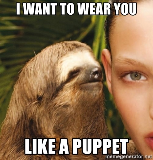 The Rape Sloth - i want to wear you like a puppet