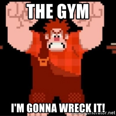Wreck-It Ralph  - The GYM I'm Gonna wreck it!