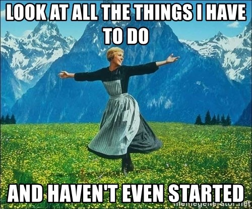 Look at all the things - Look at all the things I have to do and haven't even started