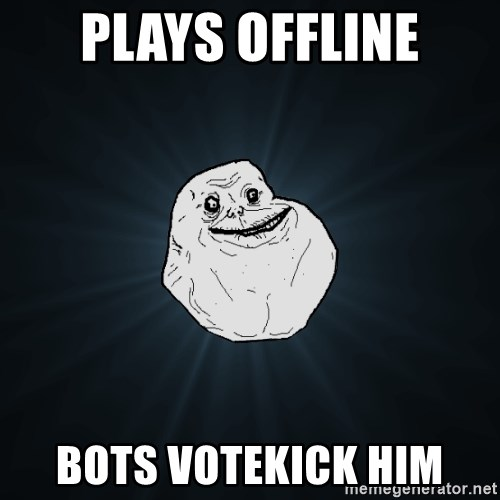 Forever Alone - plays offline bots votekick him