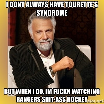 XX beer guy - I dont always have Tourette's syndrome but when i do, im fuckn watching Rangers shit-ass hockey