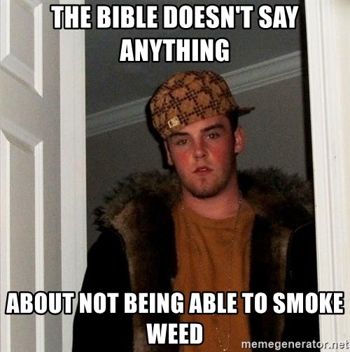 Scumbag Steve - The bible doesn't say anything about not being able to smoke weed