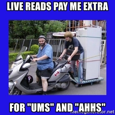 "Motorfezzie - live reads pay me extra for ""ums"" and ""ahhs"""