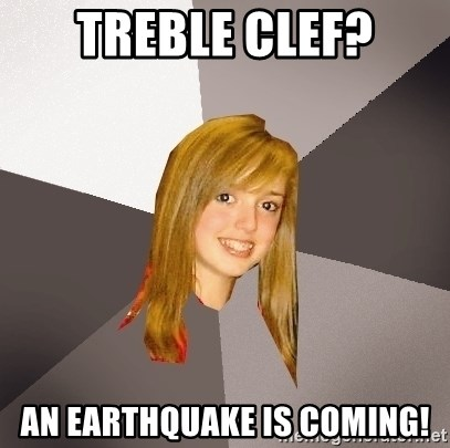 Musically Oblivious 8th Grader - treble clef? an earthquake is coming!