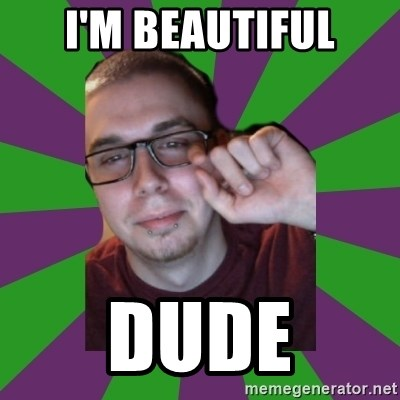 Meme Creator - i'm beautiful dude