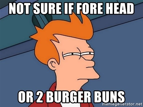 Futurama Fry - not sure if fore head  or 2 burger buns