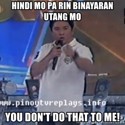 Willie You Don't Do That to Me! - hindi mo pa rin binayaran utang mo you don't do that to me!