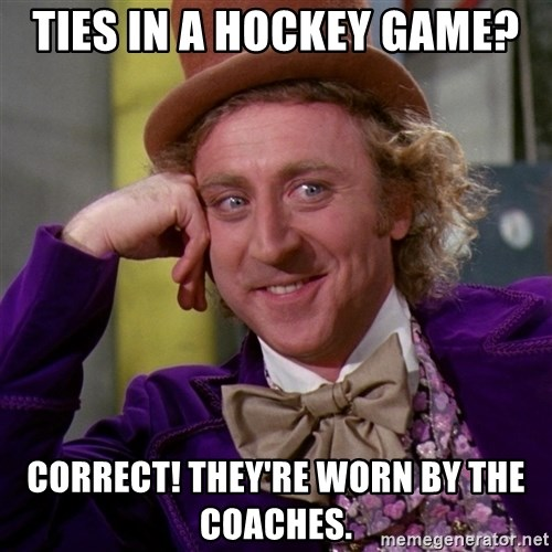 Willy Wonka - ties in a hockey game? correct! they're worn by the coaches.