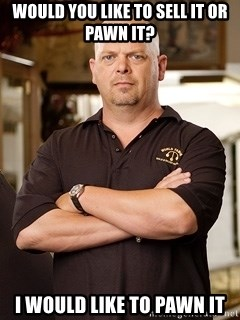 Rick Harrison - wOULD YOU LIKE TO SELL IT OR PAWN IT? i WOULD LIKE TO PAWN IT