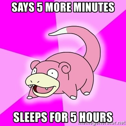 Slowpoke - Says 5 more minutes sleeps for 5 hours