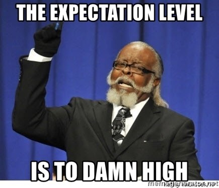 The tolerance is to damn high! - The expectation level is to damn high