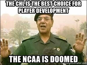 Baghdad Bob - The CHL is the best choice for player development the ncaa is doomed