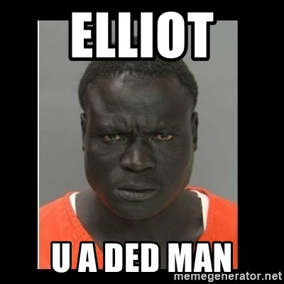 scary black man - Elliot u a ded man