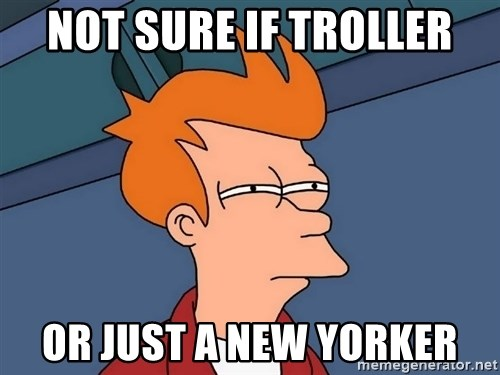 Futurama Fry - not sure if troller or just a new yorker