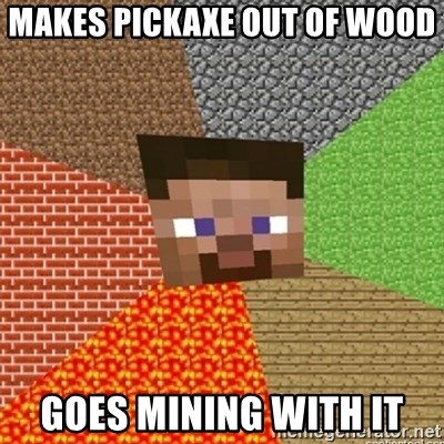 Minecraft Steve - MaKes pickaxe out of wood Goes mining with it