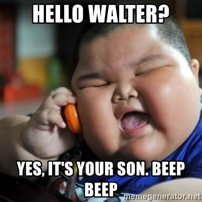 fat chinese kid - HELLO WALTER? YES, IT'S YOUR SON. BEEP BEEP