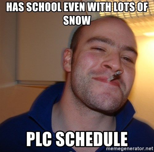 Good Guy Greg - has school even with lots of snow plc schedule