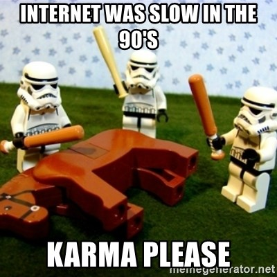 Beating a Dead Horse stormtrooper - Internet was slow in the 90's karma please