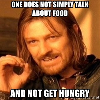 One Does Not Simply - One does not simply talk about food and not get hungry