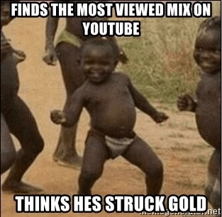 Third World Success - Finds the most viewed mix On youtube thinks hes struck gold