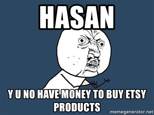 Y U No - Hasan Y u no have money to buy etsy products