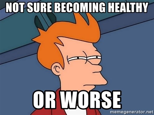 Futurama Fry - Not sure becoming healthy or worse