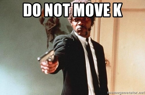 I double dare you - DO NOT MOVE K