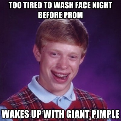 Bad Luck Brian - Too tired to wash face night before prom Wakes up with giant pimple