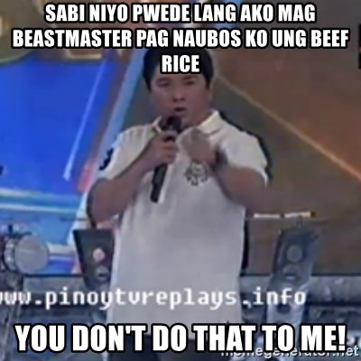 Willie You Don't Do That to Me! - SABI NIYO PWEDE lang AKO MAG beastmaster PAG NAUBOS KO UNG BEEF RICE YOU DON'T Do THAT TO ME!