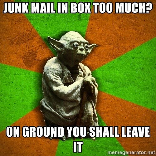 Yoda Advice  - junk mail in box too much? on ground you shall leave it