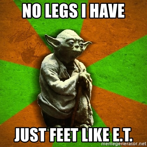 Yoda Advice  - no legs I Have just feet like E.T.
